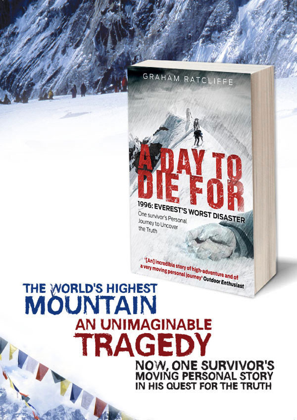A DAY TO DIE FOR, 1996: EVERESTÂ'S WORST DISASTER, One Survivor's Personal Journey to Uncover the Truth by GRAHAM RATCLIFFE