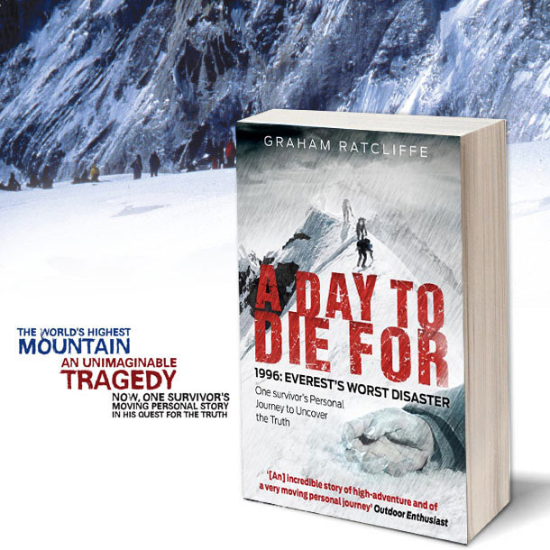 A DAY TO DIE FOR, 1996: EVEREST�S WORST DISASTER, One Survivor's Personal Journey to Uncover the Truth by GRAHAM RATCLIFFE